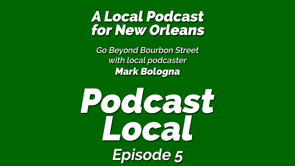 A local podcast for New Orleans. A conversation with Mark Bologna of Beyond Bourbon Street on Podcast Local from OnTheGo.FM