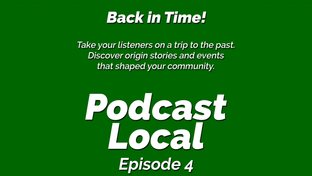 Back in time. Talk about the history of your community in your local podcast. OnTheGo.FM: Podcast Local