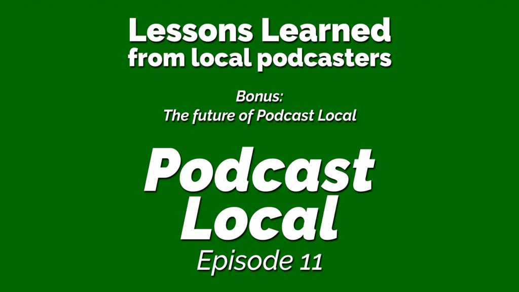 Lessons learned from local podcasters. Podcast Local episode 11 from OnTheGo.FM