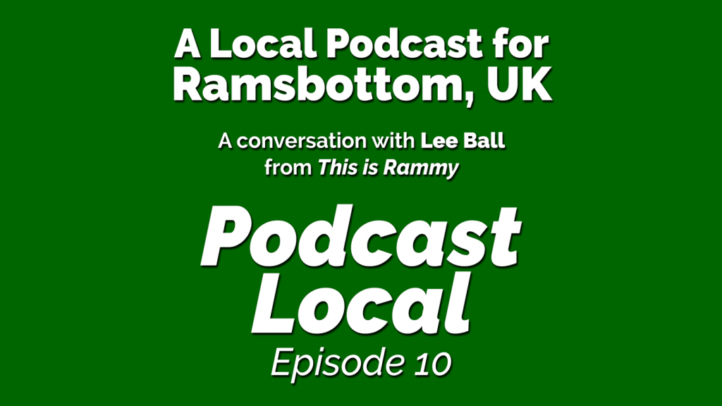 a local podcast for a small town. Lee Ball hosts This is Rammy, a local podcast for Ramsbottom, UK. Podcast Local episode 10 from OnTheGo.FM