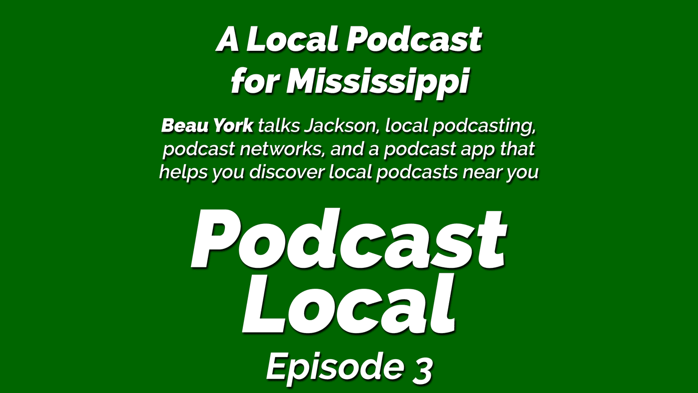 A local podcast for Mississippi hosted by Beau York. Podcast Local episode 3. From OnTheGo.FM