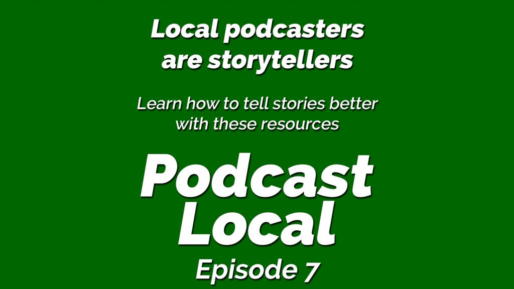 Become a better storyteller. Local podcasters are storytellers. Podcast Local episode 7 from OnTheGo.FM
