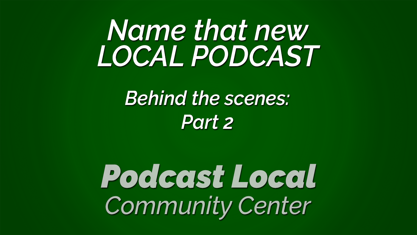 Name that local podcast. Choosing a name for your podcast is important. Go behind the scenes (part 2) on episode 17 of Podcast Local from OnTheGo.FM.