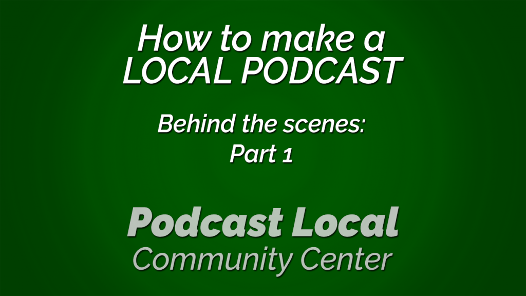 How to make a local podcast. Behind the Scenes - Part 1. Podcast Local episode 16 from OnTheGo.FM