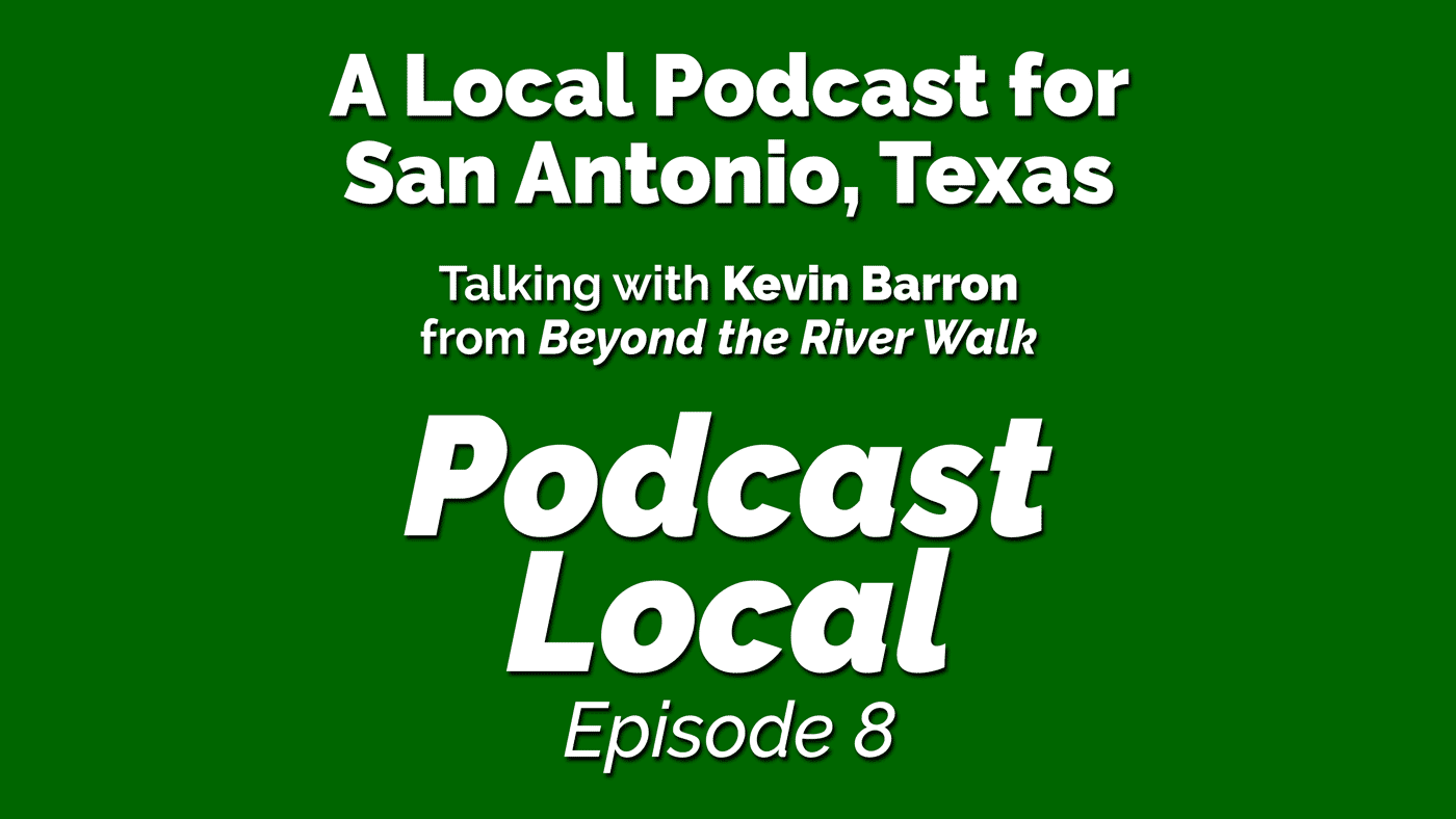A local podcast for San Antonio, Texas. Beyond the River Walk with Kevin Barron on episode 8 of Podcast Local from OnTheGo.FM