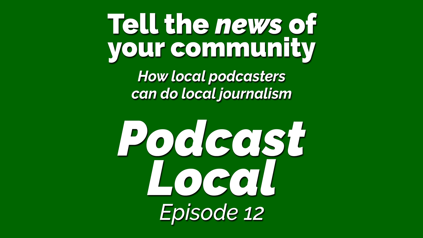 Tell the news of your community. How local podcasters can do local journalism. Podcast Local episode 12 from OnTheGo.FM
