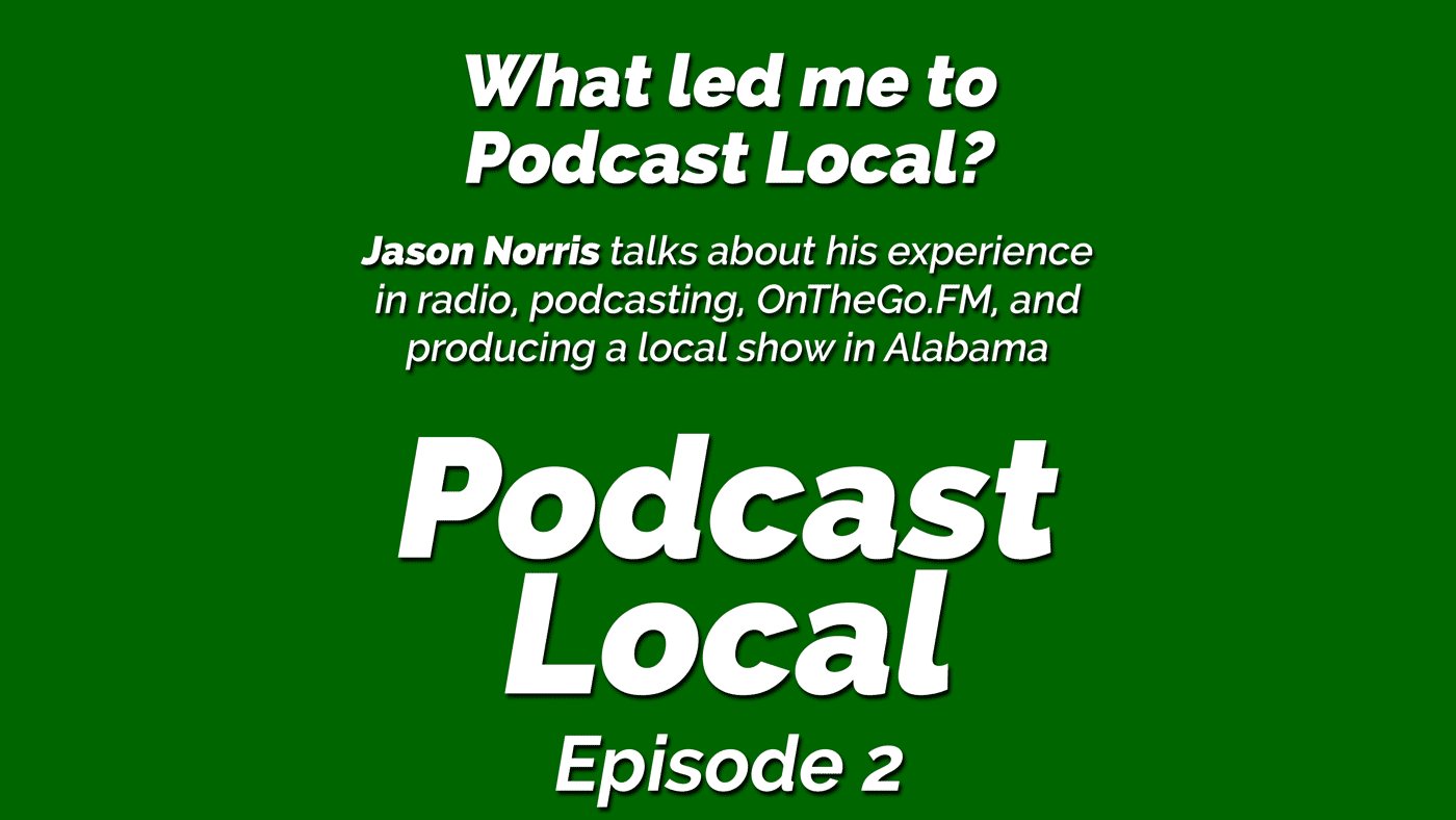 What led me to Podcast Local. OnTheGo.FM. Episode 2